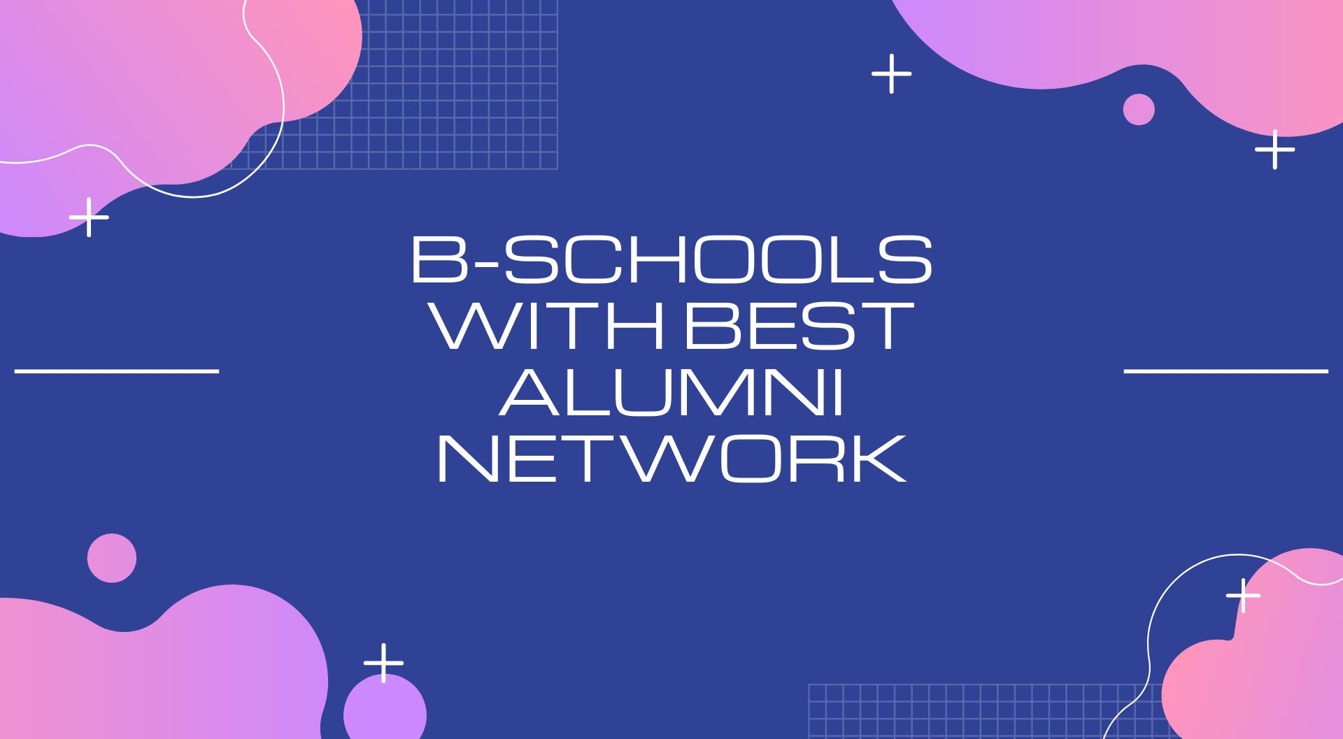 Business Schools with Best Alumni Network